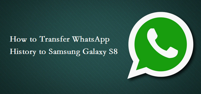 transfer whatsapp history to samsung galaxy s8